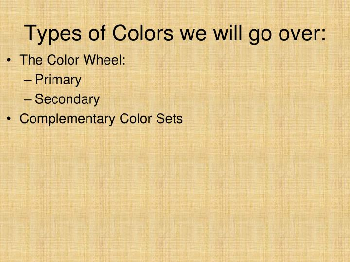 Types of Colors we will go over:
