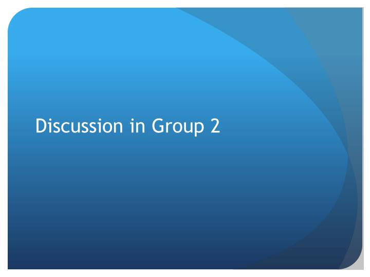Discussion in Group 2