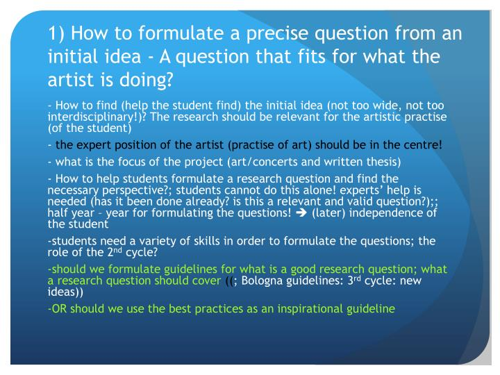 1) How to formulate a precise question from an initial idea - A question that fits for what the artist is doing?