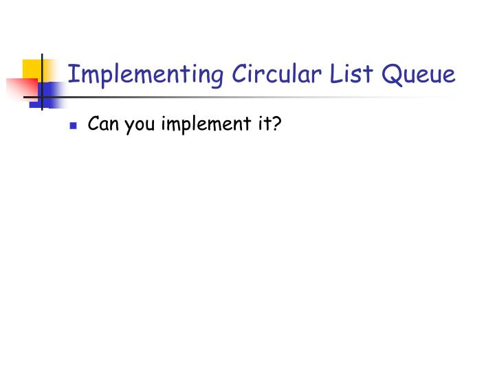 Implementing Circular List Queue