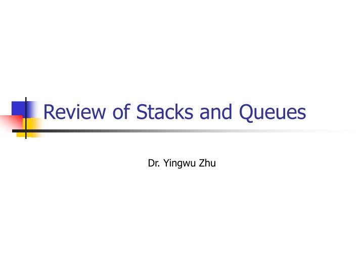 Review of stacks and queues