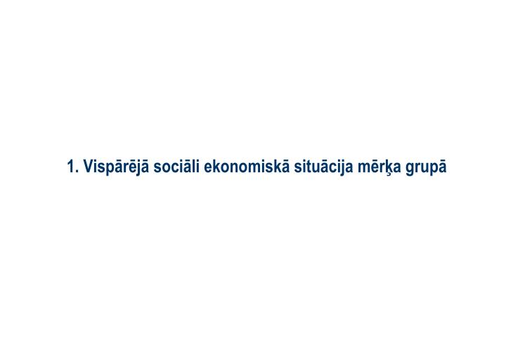 1. Vispārējā sociāli ekonomiskā situācija mērķa grupā