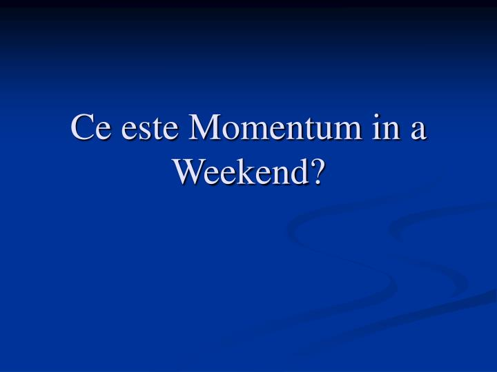 Ce este Momentum in a Weekend?