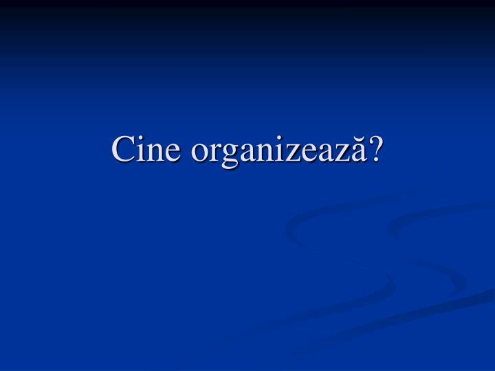 Cine organizeaz