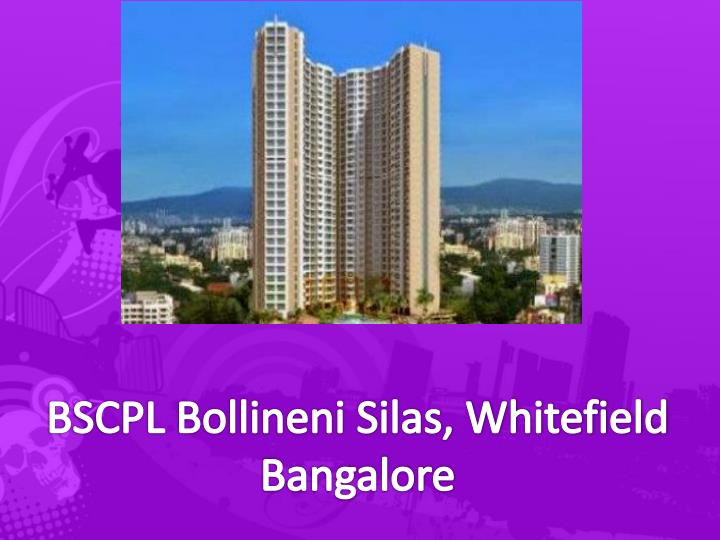 BSCPL Bollineni Silas, Whitefield