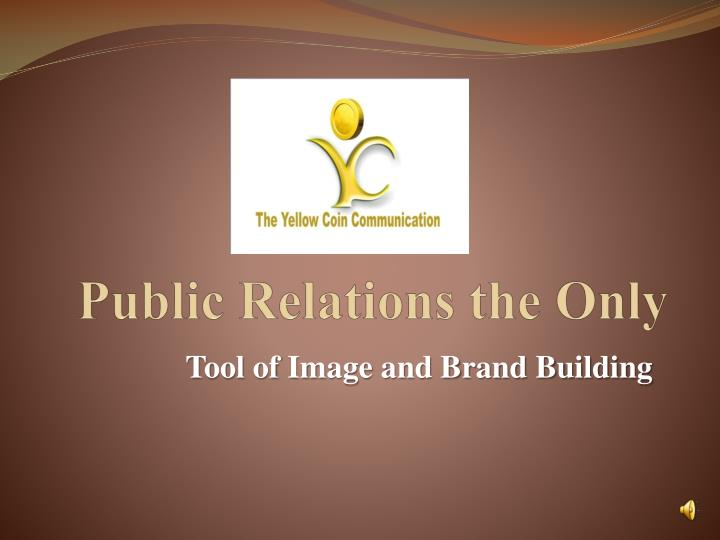 Public Relations the Only