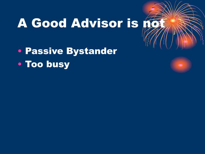 A Good Advisor is not