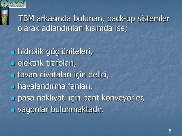 TBM arkasında bulunan, back-up sistemler olarak adlandırılan kısımda ise;