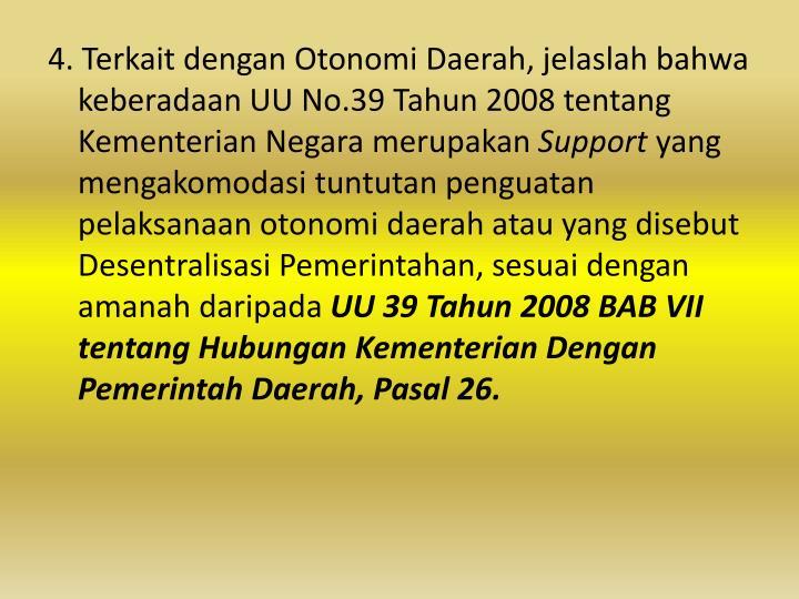 4. Terkait dengan Otonomi Daerah, jelaslah bahwa keberadaan UU No.39 Tahun 2008 tentang Kementerian Negara merupakan