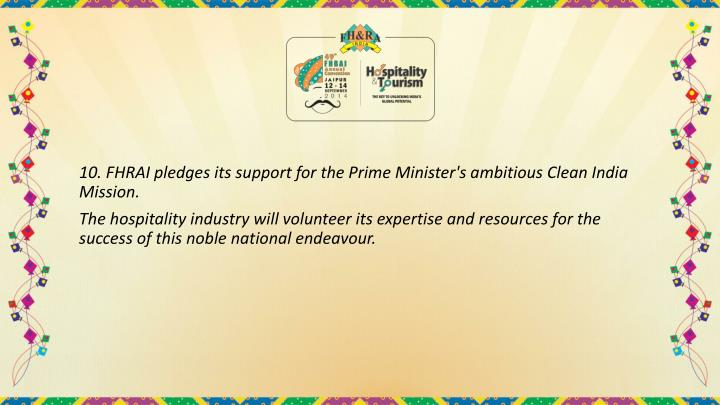 10. FHRAI pledges its support for the Prime Minister's ambitious Clean India Mission.