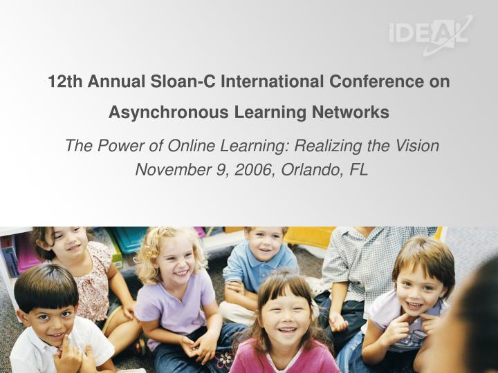 12th annual sloan c international conference on asynchronous learning networks