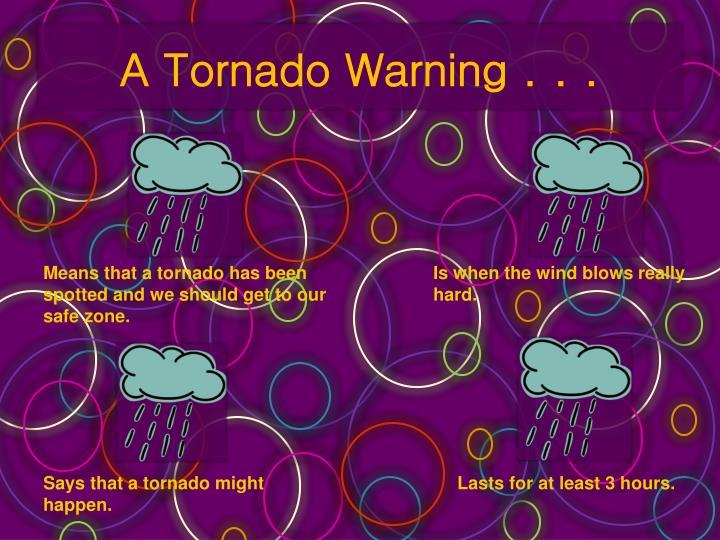 A Tornado Warning . . .