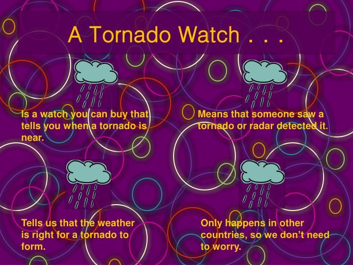 A Tornado Watch . . .