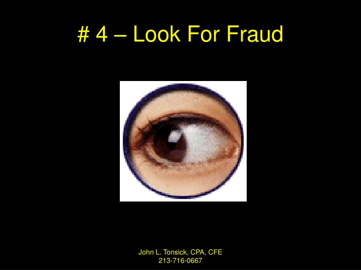 # 4 – Look For Fraud
