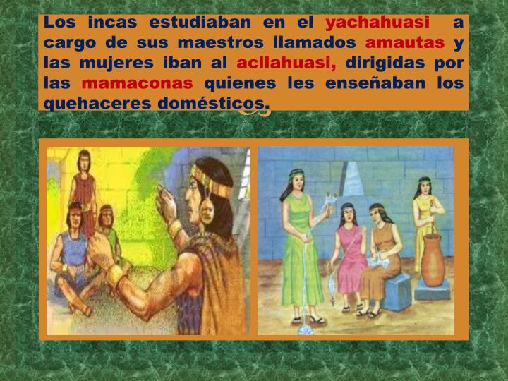 Los incas estudiaban en el