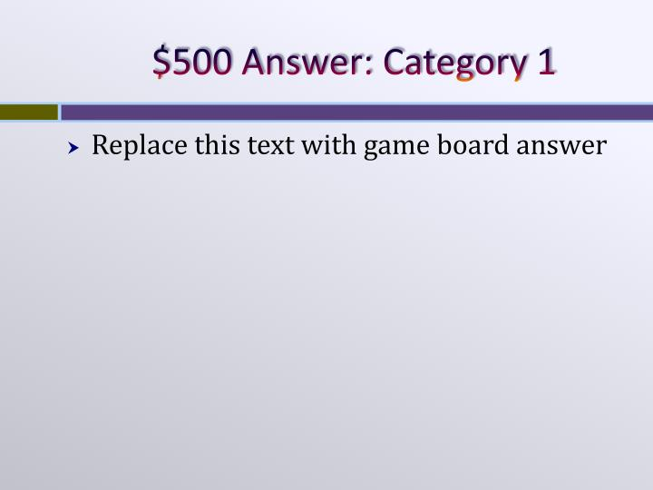 $500 Answer: Category 1