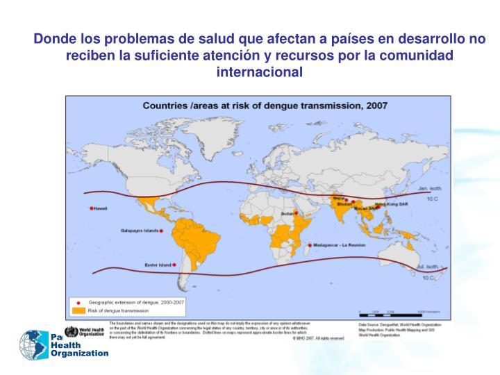Donde los problemas de salud que afectan a países en desarrollo no reciben la suficiente atención y recursos por la comunidad internacional