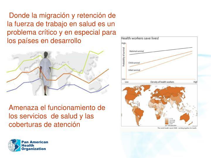 Donde la migración y retención de la fuerza de trabajo en salud es un problema crítico y en especial para los países en desarrollo