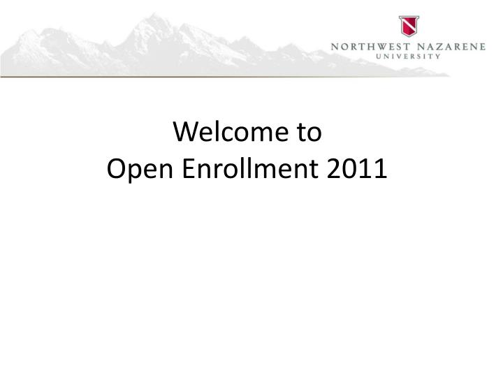 Welcome to open enrollment 2011