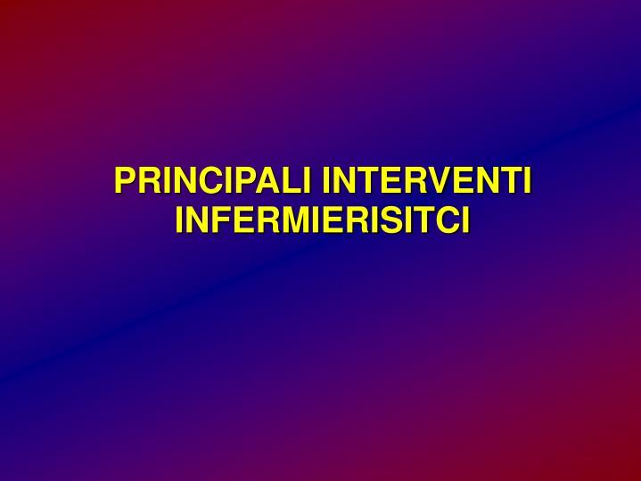 PRINCIPALI INTERVENTI INFERMIERISITCI