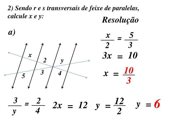 2) Sendo r e s transversais de feixe de paralelas,