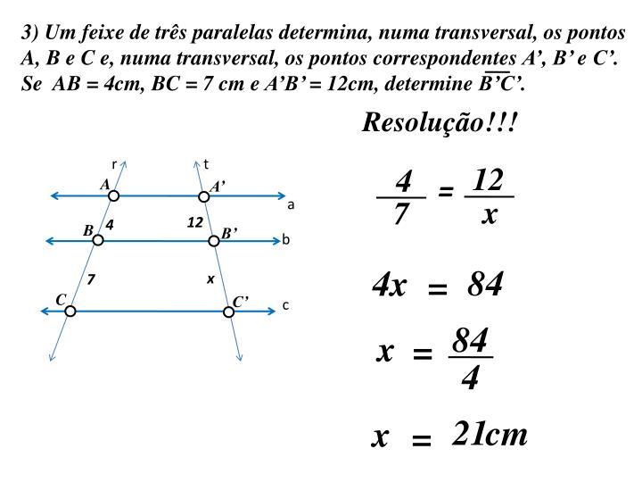 3) Um feixe de três paralelas determina, numa transversal, os pontos