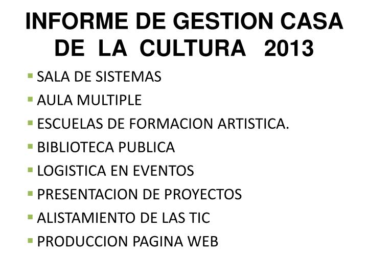 INFORME DE GESTION CASA  DE  LA  CULTURA   2013