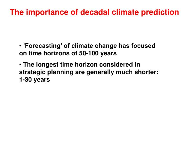 The importance of decadal climate prediction
