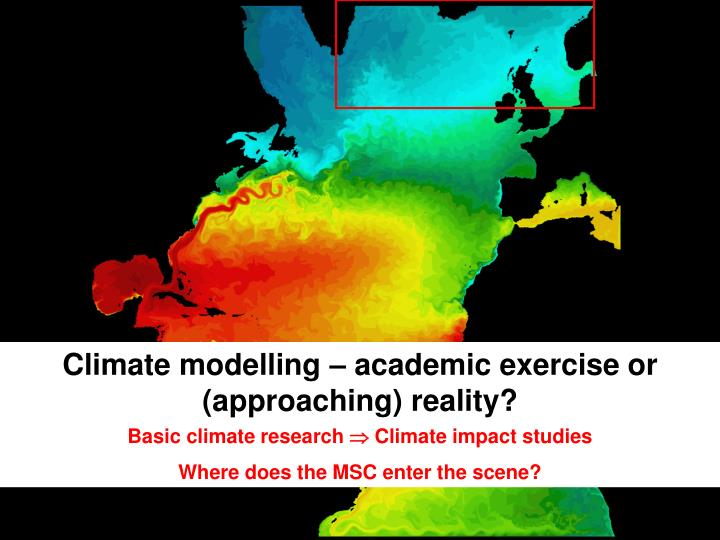 Climate modelling – academic exercise or (approaching) reality?