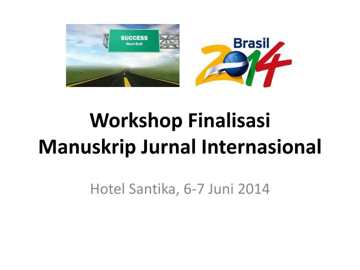 Workshop finalisasi manuskrip jurnal internasional