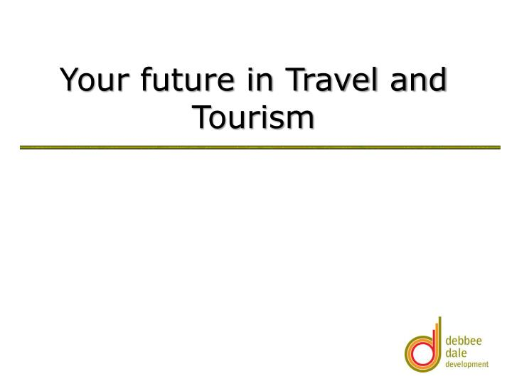 Your future in travel and tourism