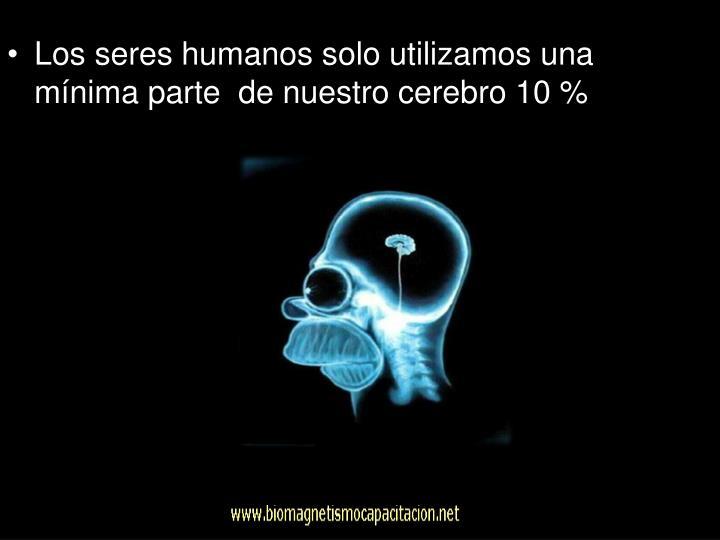 Los seres humanos solo utilizamos una mínima parte  de nuestro cerebro 10 %