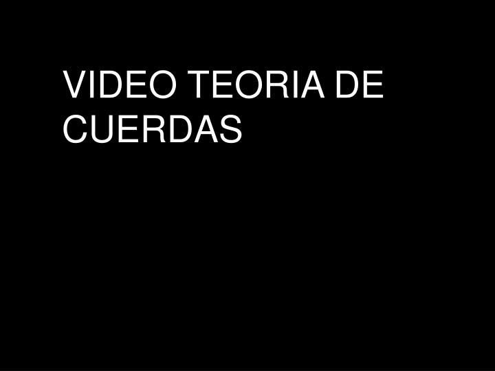 VIDEO TEORIA DE CUERDAS