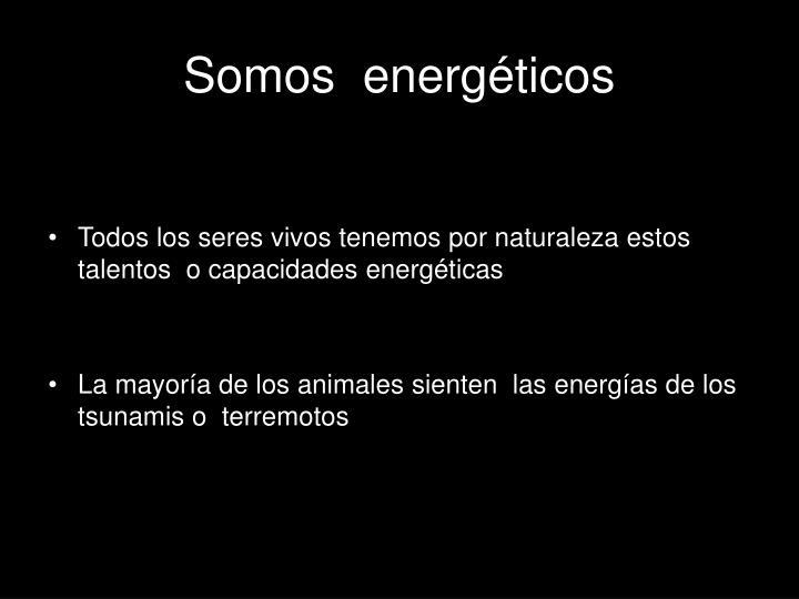 Somos  energéticos