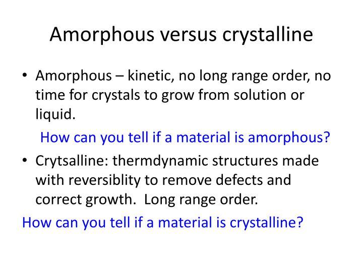 Amorphous versus crystalline