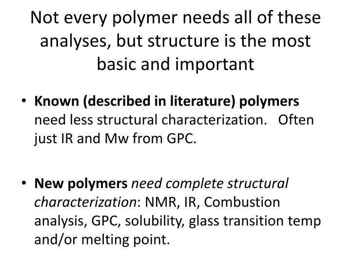 Not every polymer needs all of these analyses, but structure is the most basic and important