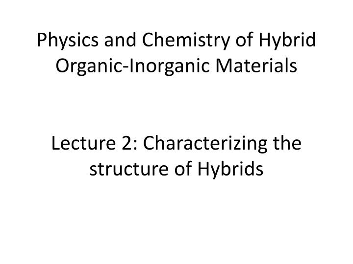 Physics and Chemistry of Hybrid Organic-Inorganic Materials