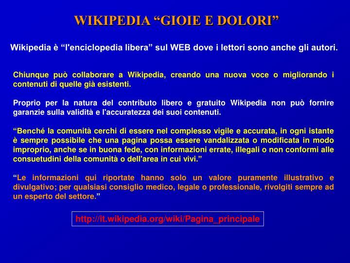 Chiunque può collaborare a Wikipedia, creando una nuova voce o migliorando i contenuti di quelle già esistenti.