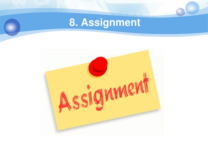 8. Assignment