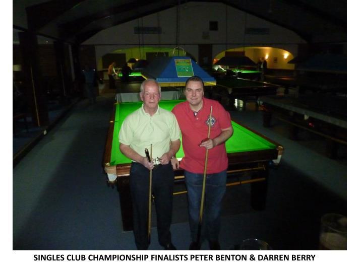 SINGLES CLUB CHAMPIONSHIP FINALISTS PETER BENTON & DARREN BERRY