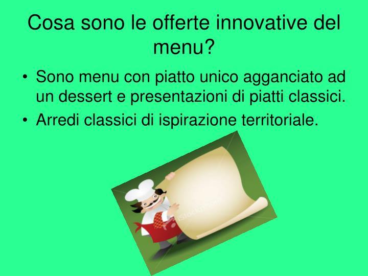 Cosa sono le offerte innovative del menu?