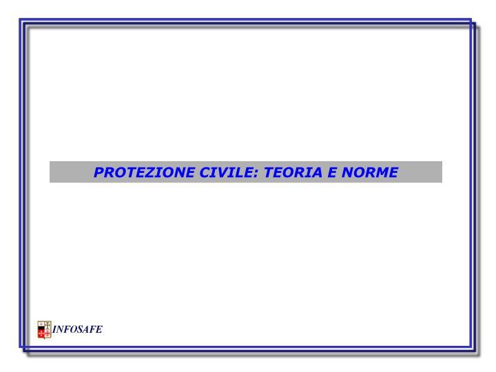 PROTEZIONE CIVILE: TEORIA E NORME