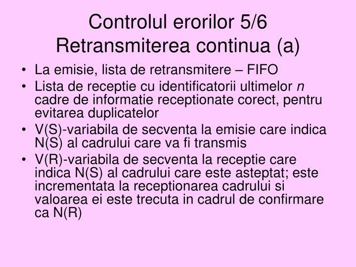 Controlul erorilor 5/6 Retransmiterea continua (a)