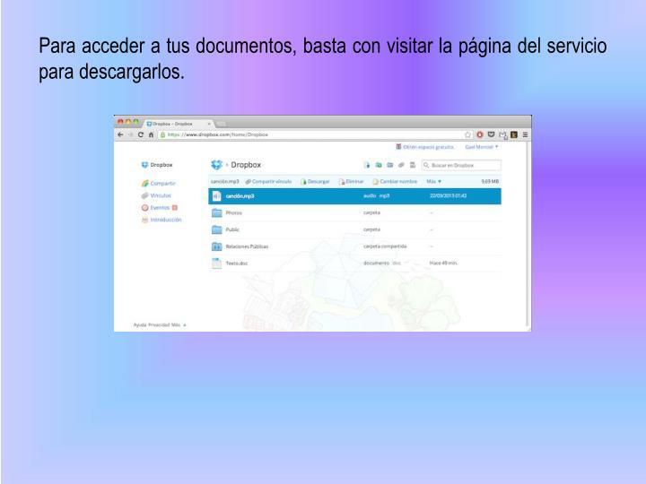 Para acceder a tus documentos, basta con visitar la página del servicio para descargarlos.