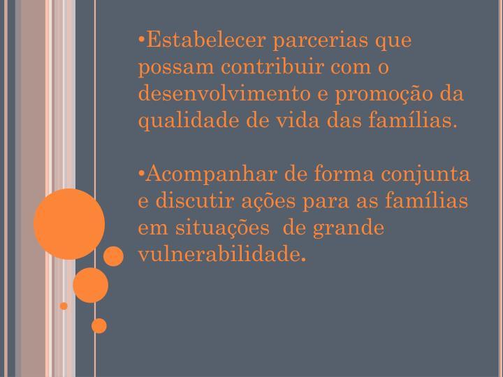 Estabelecer parcerias que possam contribuir com o desenvolvimento e promoção da qualidade de vida das famílias.
