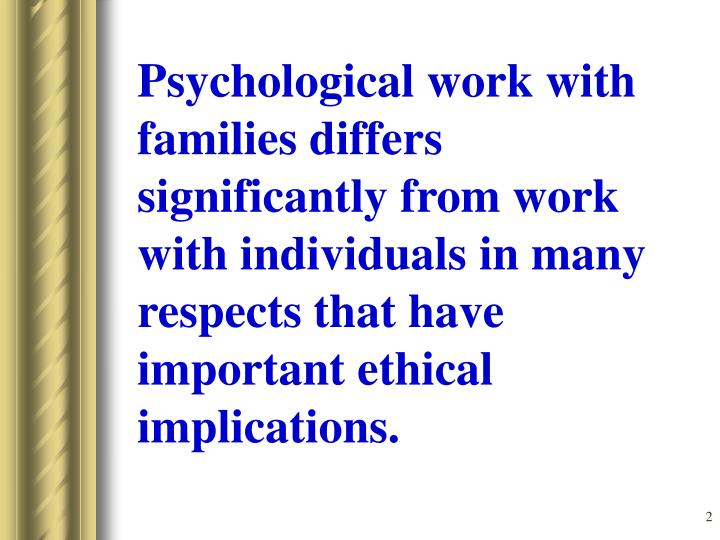 Psychological work with families differs significantly from work with individuals in many respects t...
