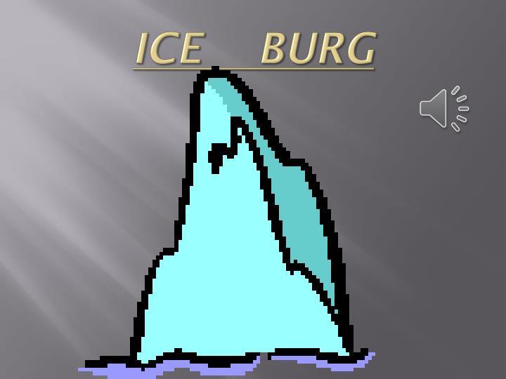 ICE    BURG