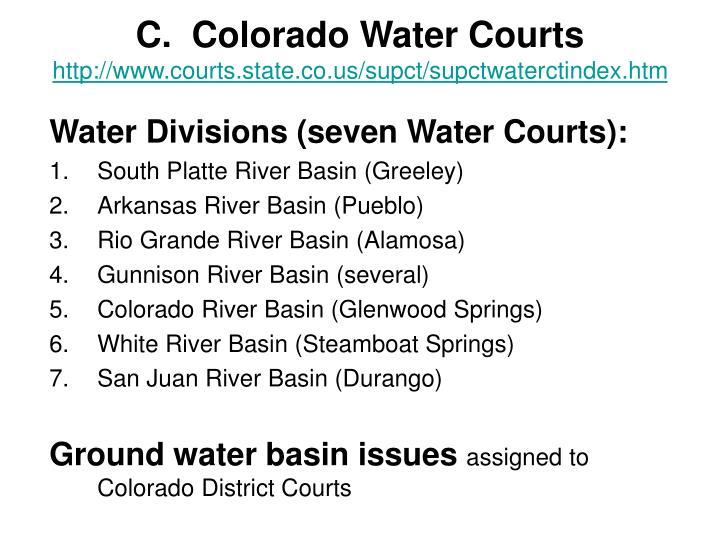 C.  Colorado Water Courts