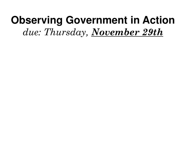 Observing government in action due thursday november 29th