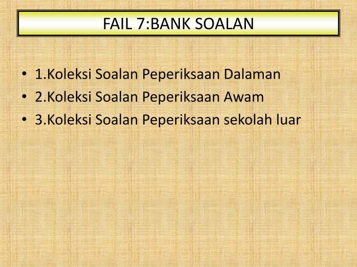 FAIL 7:BANK SOALAN